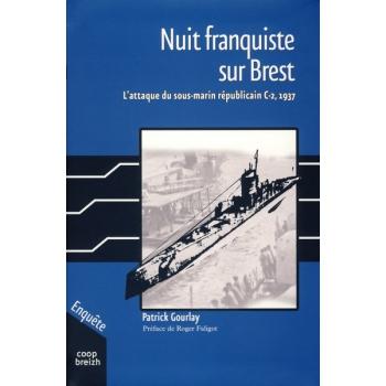 Nuit franquiste sur Brest - L attaque du sous-marin républicain
